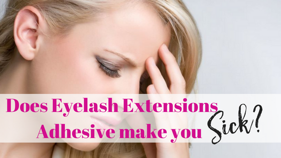 Does Eyelash Extensions Adhesive Make Me Sick?