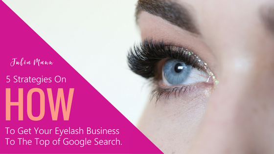 5 Strategies On How To Get Your Eyelash Business To The Top of Google Search