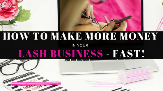 How to Make More Money in your Lash Business – Fast!