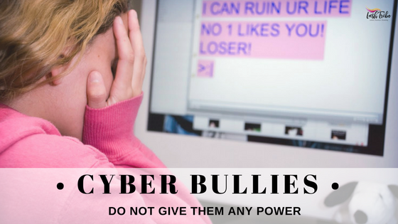 Cyber Bullies: Do Not Give Them Any Power