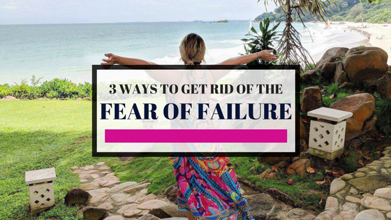 3 Ways to Get Rid of the Fear of Failure